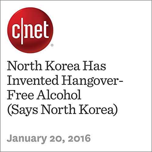 North Korea Has Invented Hangover-Free Alcohol (Says North Korea) audiobook cover art