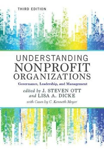 Compare Textbook Prices for Understanding Nonprofit Organizations: Governance, Leadership, and Management 3 Edition ISBN 9780813349619 by Steven Ott, J.,Dicke, Lisa A.,Meyer, C. Kenneth