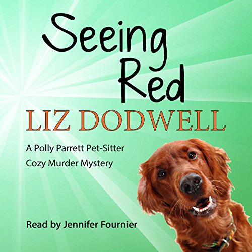 Seeing Red     A Polly Parrett Pet-Sitter Cozy Murder Mystery, Book 4              By:                                                                                                                                 Liz Dodwell                               Narrated by:                                                                                                                                 Jennifer Fournier                      Length: 3 hrs and 12 mins     8 ratings     Overall 4.1