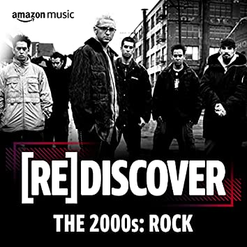 REDISCOVER The 2000s: Rock