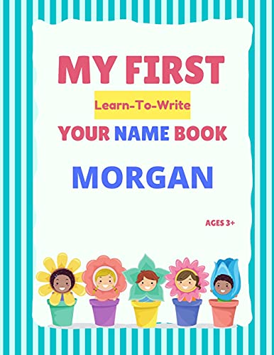 My First Learn-To-Write Your Name Book: Morgan