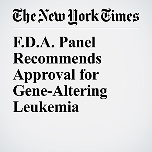 F.D.A. Panel Recommends Approval for Gene-Altering Leukemia Treatment audiobook cover art