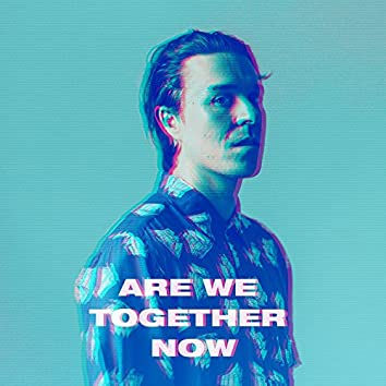 Are We Together Now
