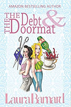 The Debt & the Doormat: A Laugh Out Loud Romantic Comedy Perfect for Chick Lit Fans by [Laura Barnard]