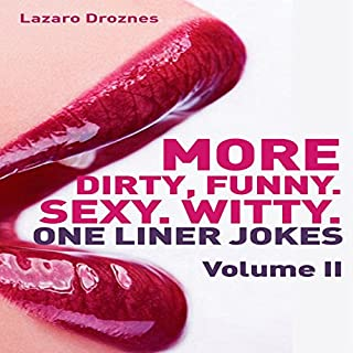 More Dirty, Funny, Sexy, Witty One Liner Jokes     Volume II              By:                                                                                                                                 Lazaro Droznes                               Narrated by:                                                                                                                                 James Killavey                      Length: 40 mins     23 ratings     Overall 3.4