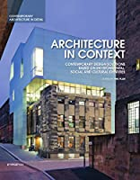 Architecture in Context: Contemporary Design Solutions Based on Environmental, Social and Cultural Identities (Details in Contemporary Architecture)