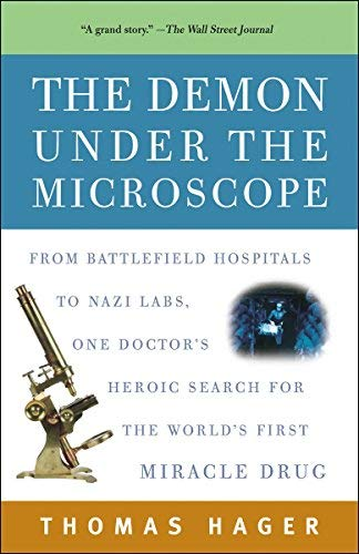 The Demon Under the Microscope: From Battlefield Hospitals to Nazi Labs, One Doctor's Heroic Search for the World's First Miracle Drug by Thomas Hager (2007-08-28)