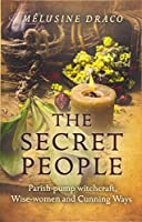 The Secret People: Parish Pump Witchcraft, Wise-Women and Cunning Ways