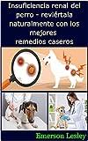 Insuficiencia renal del perro - revirtala naturalmente con los mejores remedios...