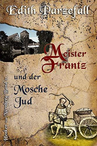 Meister Frantz und der Mosche Jud (Henker von Nürnberg 11)
