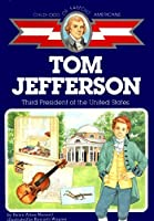 Tom Jefferson: Third President of the U.S. (Childhood of Famous Americans)