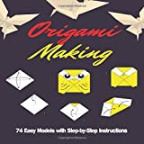 Making Origami: Easy Models with Step-by-Step Instructions with Numbers Origami Guide for Beginners & kids with over 74 Amazing Creative Paper ... Airplanes and Much More + Funny Games
