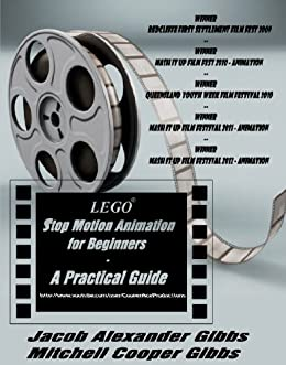 LEGO Stop Motion Animation For Beginners: A Practical Guide by [Jacob Alexander Gibbs, Mitchell Cooper Gibbs]