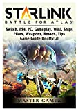 Starlink Battle For Atlas, Switch, PS4, PC, Gameplay, Wiki, Ships, Pilots, Weapons, Bosses, Tips, Game Guide Unofficial