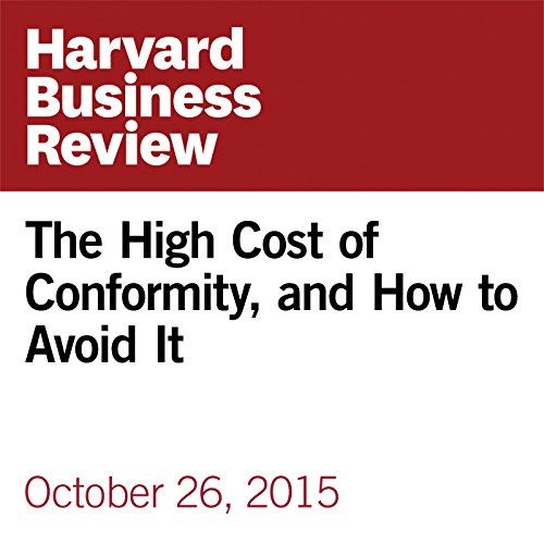 The High Cost of Conformity, and How to Avoid It copertina