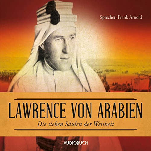 Die sieben Säulen der Weisheit: Lawrence von Arabien                   By:                                                                                                                                 T. E. Lawrence                               Narrated by:                                                                                                                                 Frank Arnold                      Length: 7 hrs and 36 mins     Not rated yet     Overall 0.0