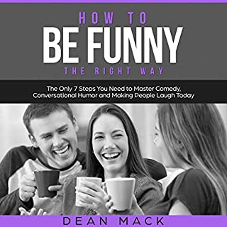 How to be Funny: The Right Way     The Only 7 Steps You Need to Master Comedy, Conversational Humor, and Making People Laugh Today              By:                                                                                                                                 Dean Mack                               Narrated by:                                                                                                                                 Lee Goettl                      Length: 1 hr     23 ratings     Overall 4.6