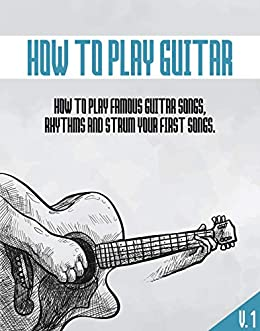 HOW TO PLAY GUITAR: How to rhythms, strum and play your first famous songs by [MICHAEL  CORSBY]