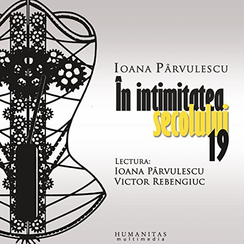 În intimitatea secolului 19                   By:                                                                                                                                 Ioana Pârvulescu                               Narrated by:                                                                                                                                 Victor Rebengiuc                      Length: 1 hr and 17 mins     Not rated yet     Overall 0.0