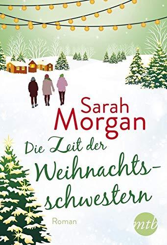 Die Zeit der Weihnachtsschwestern: Romantischer Winterroman von Bestseller-Autorin Sarah Morgan