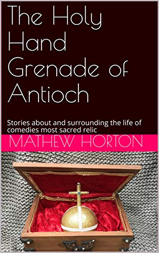 Book: The Holy Hand Grenade of Antioch - Stories about and surrounding the life of comedies most sacred relic by Mathew Horton