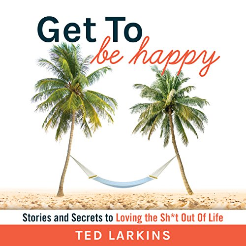 Get to Be Happy: Stories and Secrets to Loving the Sh*t Out Of Life audiobook cover art