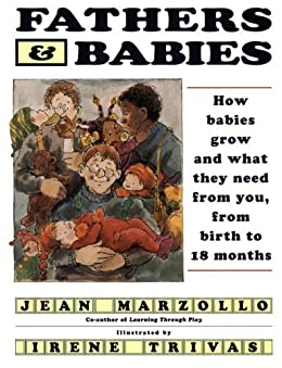 Fathers and Babies: How Babies Grow and What They Need from by [Jean Marzollo]