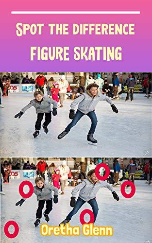 Spot the difference Figure skating: Picture puzzles for adults Can You Really Find All the Differences? (English Edition)
