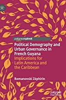 Political Demography and Urban Governance in French Guyana: Implications for Latin America and the Caribbean