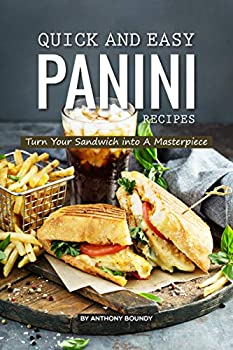 Quick and Easy Panini Recipes  Turn Your Sandwich into A Masterpiece