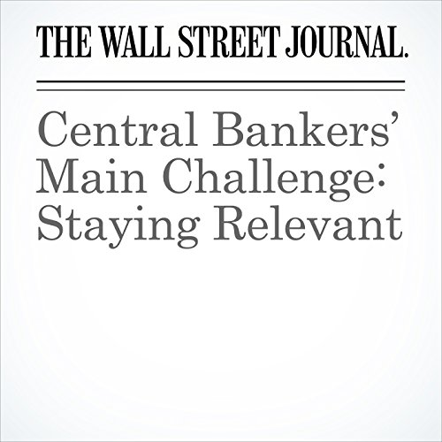 Central Bankers' Main Challenge: Staying Relevant cover art