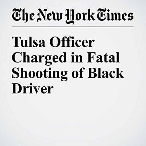 Tulsa Officer Charged in Fatal Shooting of Black Driver audiobook cover art