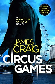 Circus Games: An addictive political thriller (Inspector Carlyle) by [James Craig]