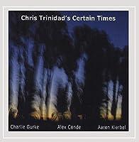 Chris Trinidad's Certain Times
