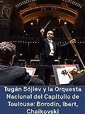 Tugán Sójiev y la Orquesta Nacional del Capitolio de Toulouse: Borodin Ibert Chaikovski