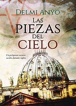 Las piezas del cielo: Un peligroso secreto oculto durante siglos (Spanish Edition) by [Delmi Anyó, Alexia Jorques]