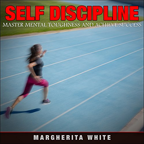 Self-Discipline: Master Mental Toughness and Achieve Success cover art