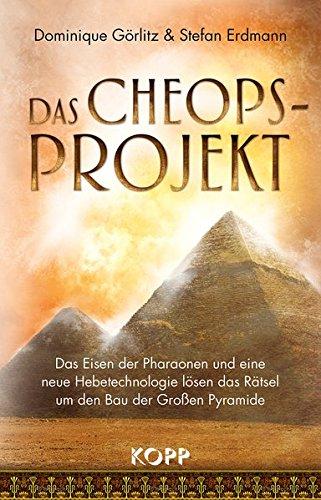 Das Cheops-Projekt: Das Eisen der Pharaonen und eine neue Hebetechnologie lösen das Rätsel um den Bau der Großen Pyramide