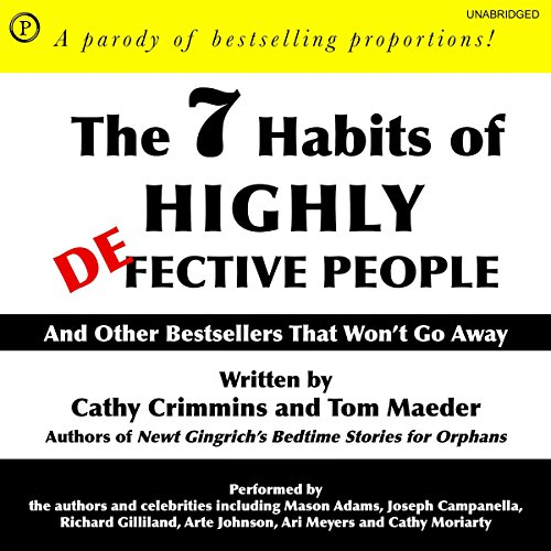 The 7 Habits of Highly Defective People     And Other Bestsellers That Won't Go Away              By:                                                                                                                                 Cathy Crimmins,                                                                                        Tom Maeder                               Narrated by:                                                                                                                                 Cathy Crimmins,                                                                                        Tom Maeder,                                                                                        Mason Adams,                   and others                 Length: 1 hr and 39 mins     Not rated yet     Overall 0.0