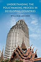 Understanding the Policymaking Process in Developing Countries