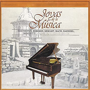 Joyas de la Música, Beethoven, Borodin, Mozart, Bach, Haendel, Donizetti