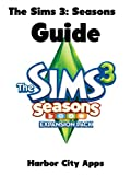 The Sims 3: Seasons Guide (with Cheats, Hints, and a Walkthrough) (English Edition)