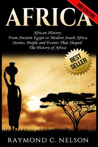 Africa: African History: From Ancient Egypt to Modern South Africa - Stories, People and Events That Shaped The History of Africa