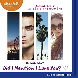 Did I Mention I Love You?     D.I.M.I.L.Y 1              De :                                                                                                                                 Estelle Maskame                               Lu par :                                                                                                                                 Astrid Roos                      Durée : 8 h et 55 min     98 notations     Global 4,4
