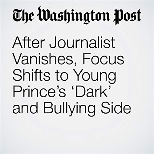 After Journalist Vanishes, Focus Shifts to Young Prince's 'Dark' and Bullying Side copertina