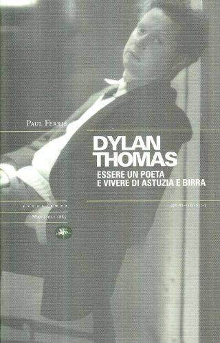 Dylan Thomas. Essere un poeta e vivere di astuzia e birra