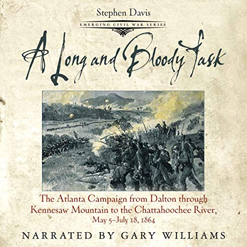 A Long and Bloody Task: The Atlanta Campaign from Dalton Through Kennesaw to the Chattahoochee, May 5-July 18, 1864 cover art