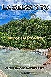 LA SELVA Y YO: SELVA AMAZÓNICA...