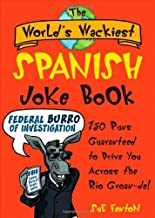 The World's Wackiest Spanish Joke Book: 500 Puns Guaranteed to Drive You Across the Rio Grom -de