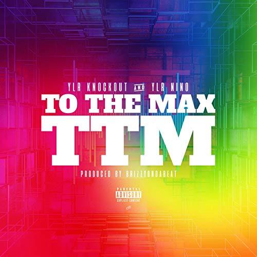 To the Max (TTM) [Explicit]